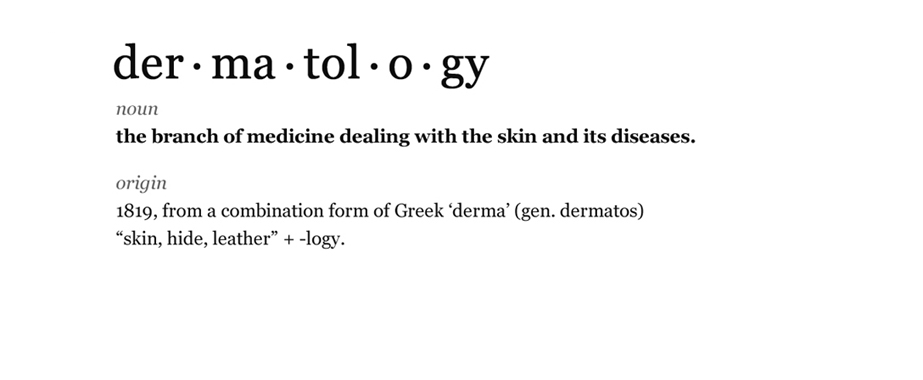 We know the true meaning of dermatology
